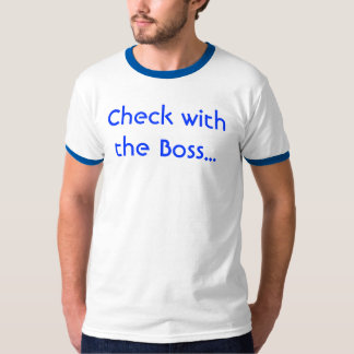 Check with the Boss... T-Shirt