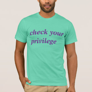 check your privilege T-Shirt