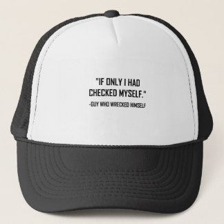 Checked Myself Before Wrecked Funny Quote Trucker Hat