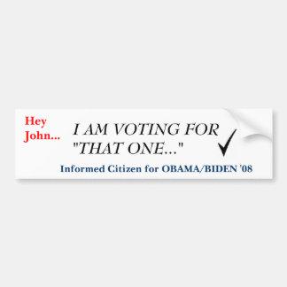 "checkmark, Hey John..., I AM VOTING FOR ""THAT O... Bumper Sticker"
