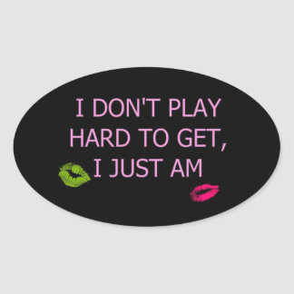 CHEEKY GIRLY I DON'T PLAY HARD TO GET I JUST AM FL OVAL STICKER