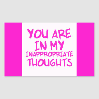 CHEEKY QUOTES YOU ARE IN MY INAPPROPRIATE THOUGHTS RECTANGULAR STICKERS