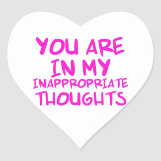 CHEEKY QUOTES YOU ARE IN MY INAPPROPRIATE THOUGHTS HEART STICKER