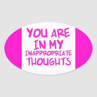 CHEEKY QUOTES YOU ARE IN MY INAPPROPRIATE THOUGHTS OVAL STICKER