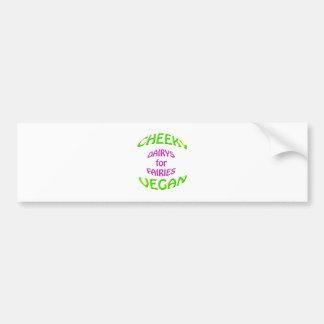 cheeky vegan dairys for fairies. bumper sticker