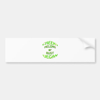 cheeky vegan  melons or bust. bumper sticker