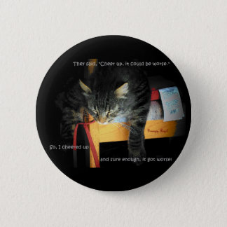Cheer Up and It will Get Worse 6 Cm Round Badge