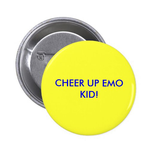 CHEER UP EMO KID! BUTTON