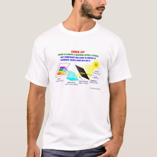 Cheer up, there is always a rainbow after a storm T-Shirt