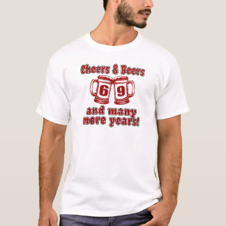 Cheers And Beers 69 Birthday Designs T-Shirt