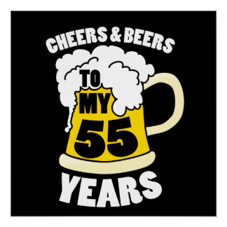 Cheers and beers to my 55 years poster
