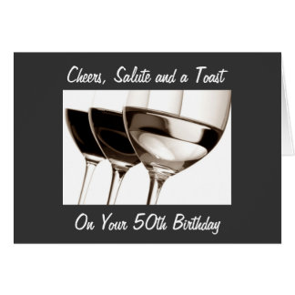 CHEERS, SALUTE AND TOAST TO YOU ON 50th BIRTHDAY Card