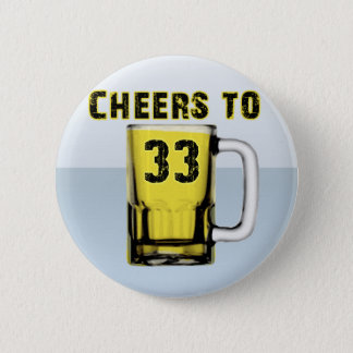 Cheers to Thirty Three. Birthday 6 Cm Round Badge