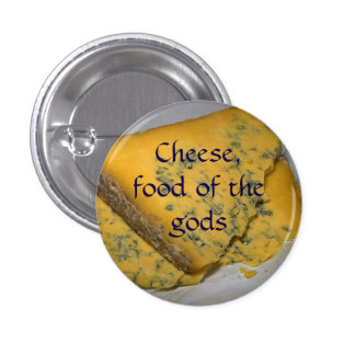 Cheese, food of the gods 3 cm round badge