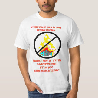 Cheese has no business being on a tuna sandwich! T-Shirt
