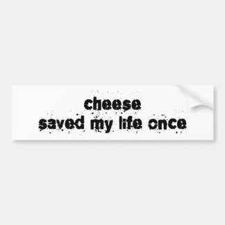 Cheese Saved My Life Once Bumper Sticker