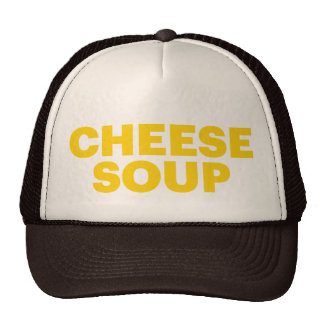 CHEESE SOUP fun slogan trucker hat