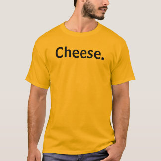 Cheese. T-Shirt