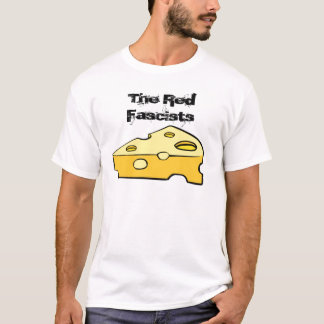 cheese, The Red Fascists T-Shirt