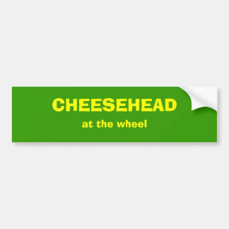 CHEESEHEAD at the wheel Bumper Sticker