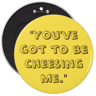 Cheesing Me 6 Cm Round Badge