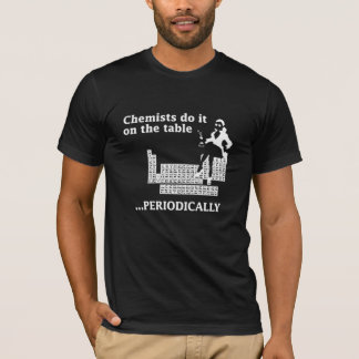 CHEMIST DO IT ON THE TABLE PERIODICALLY T-Shirt