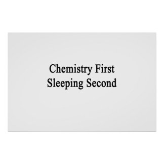 Chemistry First Sleeping Second Print