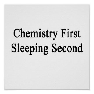 Chemistry First Sleeping Second Posters
