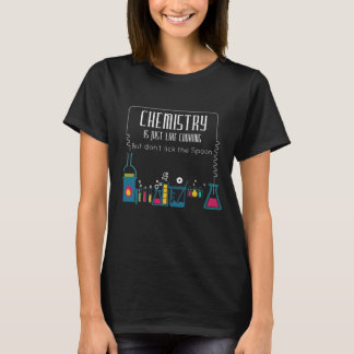 Chemistry is Just like Cooking Don't Lick Spoon T-Shirt