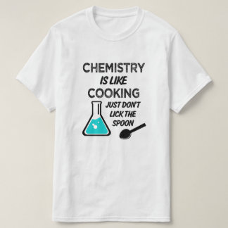 Chemistry is like cooking just don't lick spoon T-Shirt