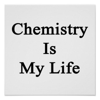 Chemistry Is My Life Poster