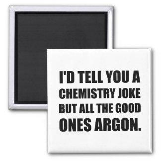 Chemistry Joke Good Ones Argon Magnet