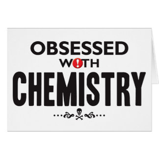Chemistry Obsessed Greeting Card
