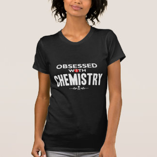 Chemistry Obsessed W T-Shirt