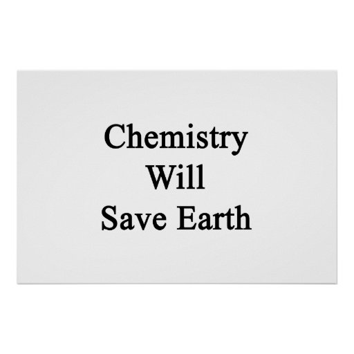 Chemistry Will Save Earth Print