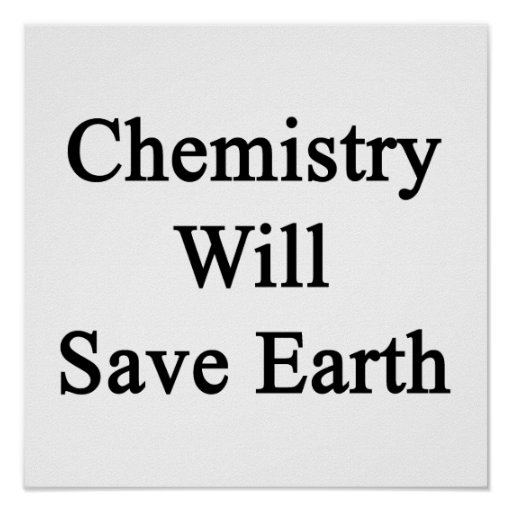 Chemistry Will Save Earth Posters