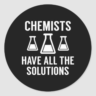 Chemists Have All The Solutions Round Sticker