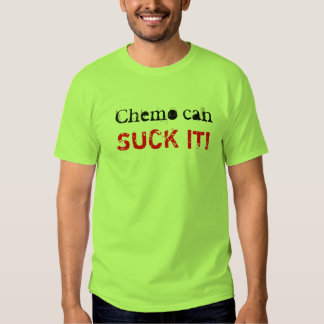 Chemo can SUCK IT! T-shirts