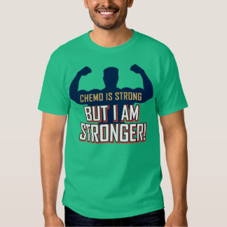Chemo is Strong But I am STRONGER! Tee Shirt