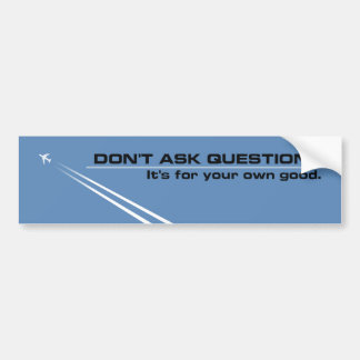 Chemtrails - Don't Ask Questions Bumper Sticker
