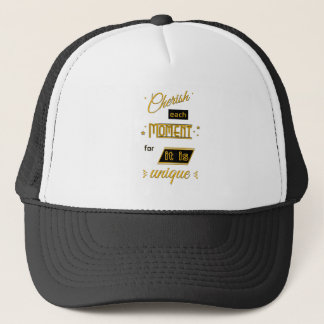 Cherish each moment for it is unique gold & black trucker hat