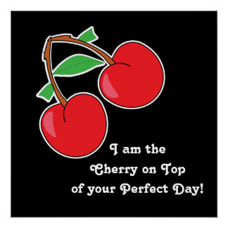 Cherry On Top of Your Perfect Day Poster
