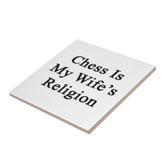 Chess Is My Wife's Religion Ceramic Tile