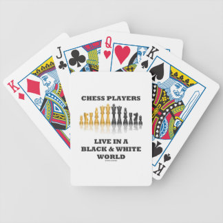 Chess Players Live In A Black & White World Bicycle Playing Cards