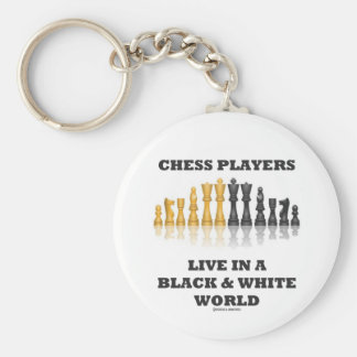 Chess Players Live In A Black & White World Keychains