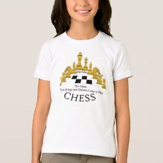 Chess where Kings and Queens come to play, Girl'sT T-Shirt