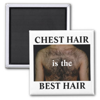 Chest hair is the best hair square magnet