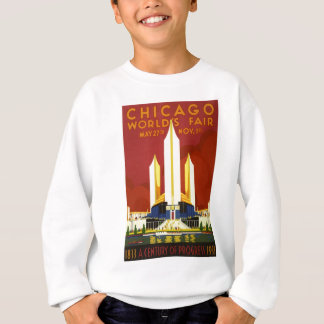 Chicago world's fair. A century of progress Sweatshirt