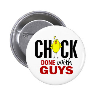 Chick DONE With Guys Pinback Buttons
