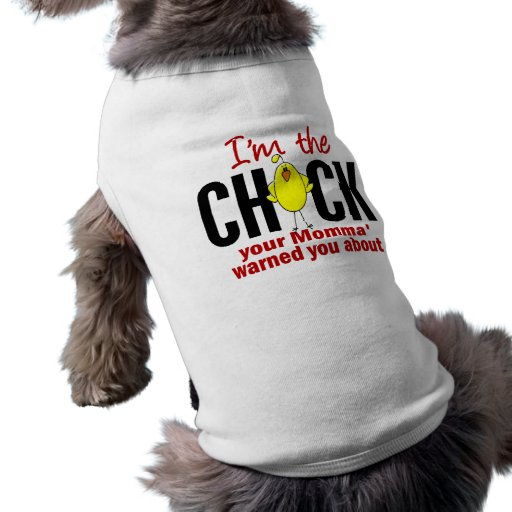 Chick Momma Warned About Doggie Shirt